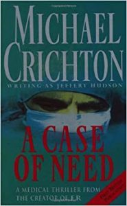 Michael Crichton : A Case Of Need