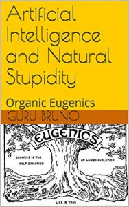 Artificial Intelligence and Natural Stupidity - Organic Eugenics